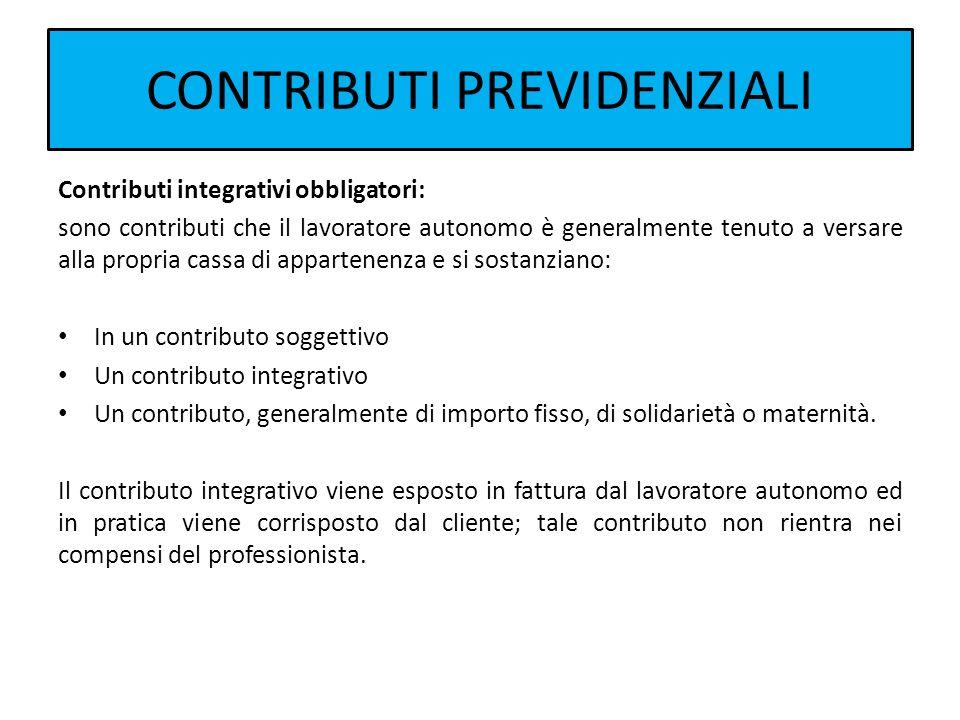 CONTRIBUTI PREVIDENZIALI Contributi integrativi obbligatori: sono contributi che il lavoratore autonomo è generalmente tenuto a versare alla propria c