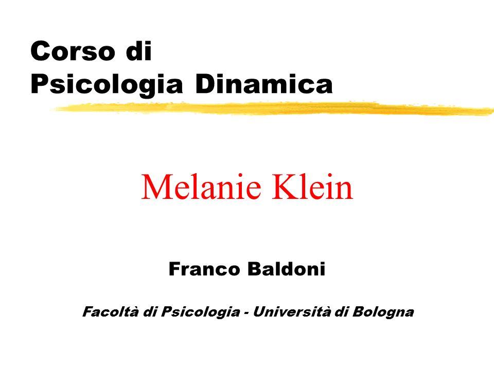 Corso di Psicologia Dinamica Franco Baldoni Facoltà di Psicologia - Università di Bologna Melanie Klein