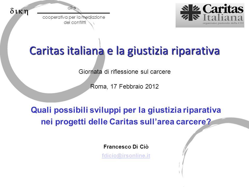 Caritas italiana e la giustizia riparativa Caritas italiana e la giustizia riparativa Giornata di riflessione sul carcere Roma, 17 Febbraio 2012 Quali