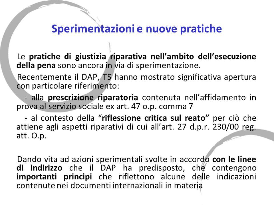 Sperimentazioni e nuove pratiche Le pratiche di giustizia riparativa nellambito dellesecuzione della pena sono ancora in via di sperimentazione.
