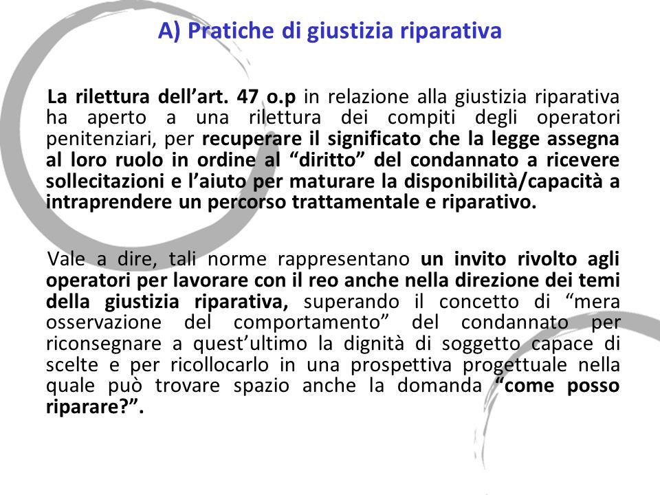 A) Pratiche di giustizia riparativa La rilettura dellart. 47 o.p in relazione alla giustizia riparativa ha aperto a una rilettura dei compiti degli op