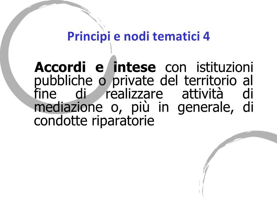 Principi e nodi tematici 4 Accordi e intese con istituzioni pubbliche o private del territorio al fine di realizzare attività di mediazione o, più in generale, di condotte riparatorie