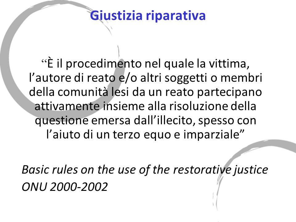 Giustizia riparativa È il procedimento nel quale la vittima, lautore di reato e/o altri soggetti o membri della comunità lesi da un reato partecipano