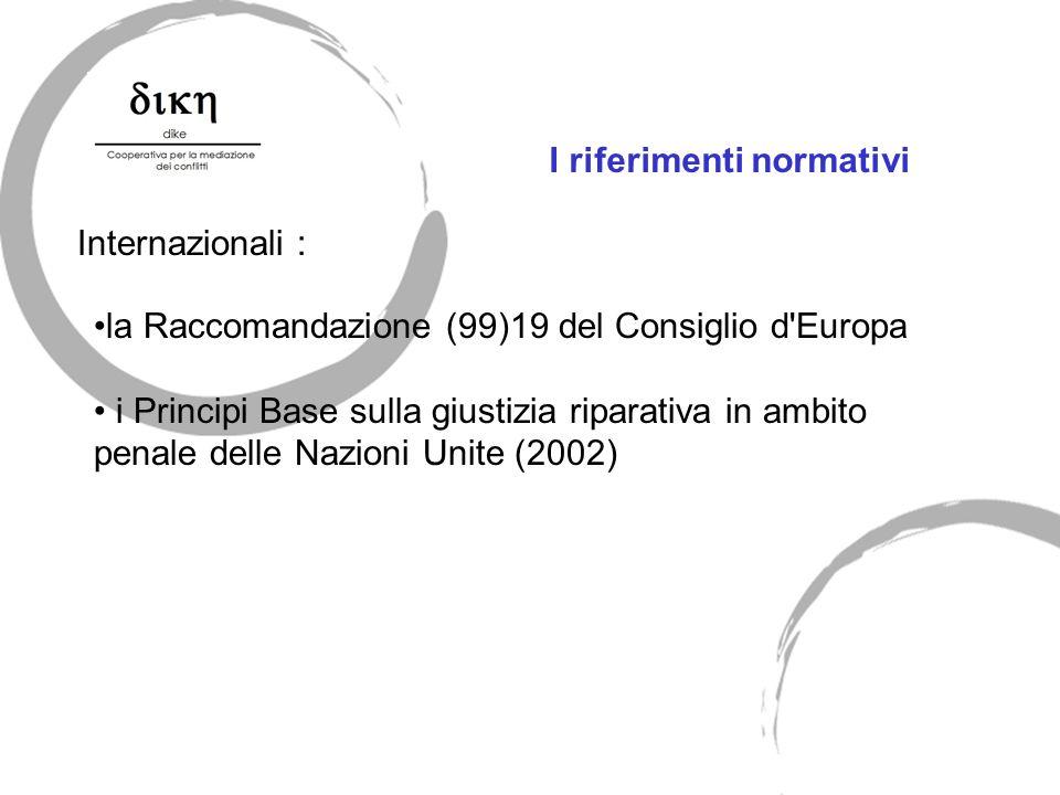 Internazionali : I riferimenti normativi la Raccomandazione (99)19 del Consiglio d Europa i Principi Base sulla giustizia riparativa in ambito penale delle Nazioni Unite (2002)