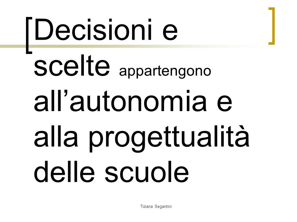 Tiziana Segantini Decisioni e scelte appartengono allautonomia e alla progettualità delle scuole