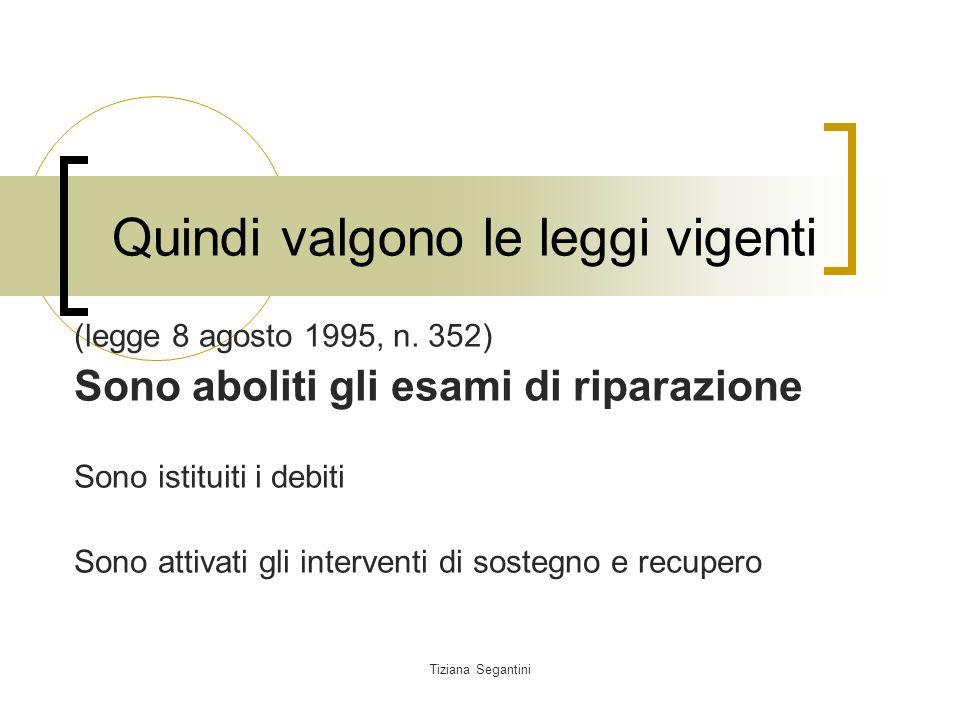 Tiziana Segantini Quindi valgono le leggi vigenti (legge 8 agosto 1995, n.