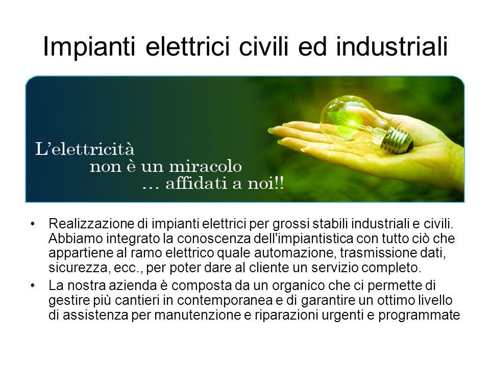 Impianti elettrici civili ed industriali Realizzazione di impianti elettrici per grossi stabili industriali e civili. Abbiamo integrato la conoscenza