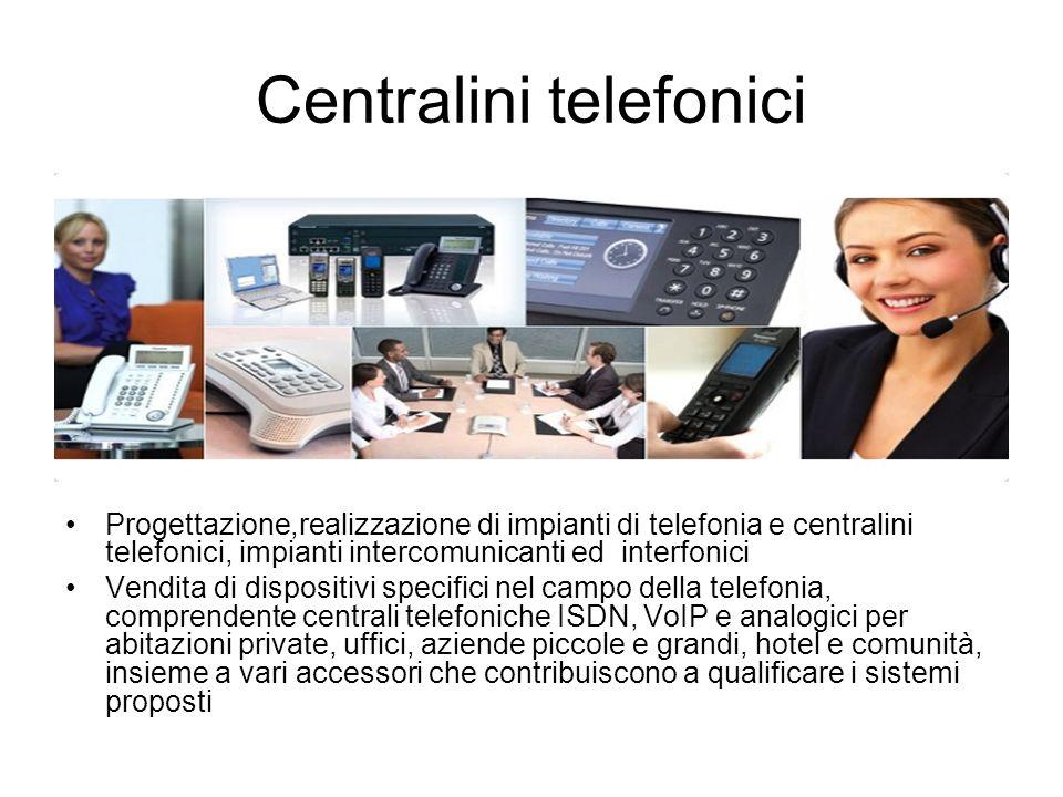 Centralini telefonici Progettazione,realizzazione di impianti di telefonia e centralini telefonici, impianti intercomunicanti ed interfonici Vendita d