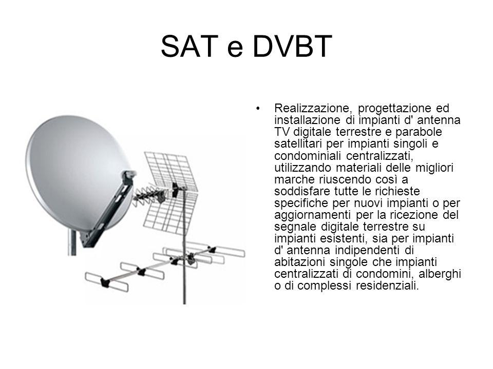 SAT e DVBT Realizzazione, progettazione ed installazione di impianti d' antenna TV digitale terrestre e parabole satellitari per impianti singoli e co