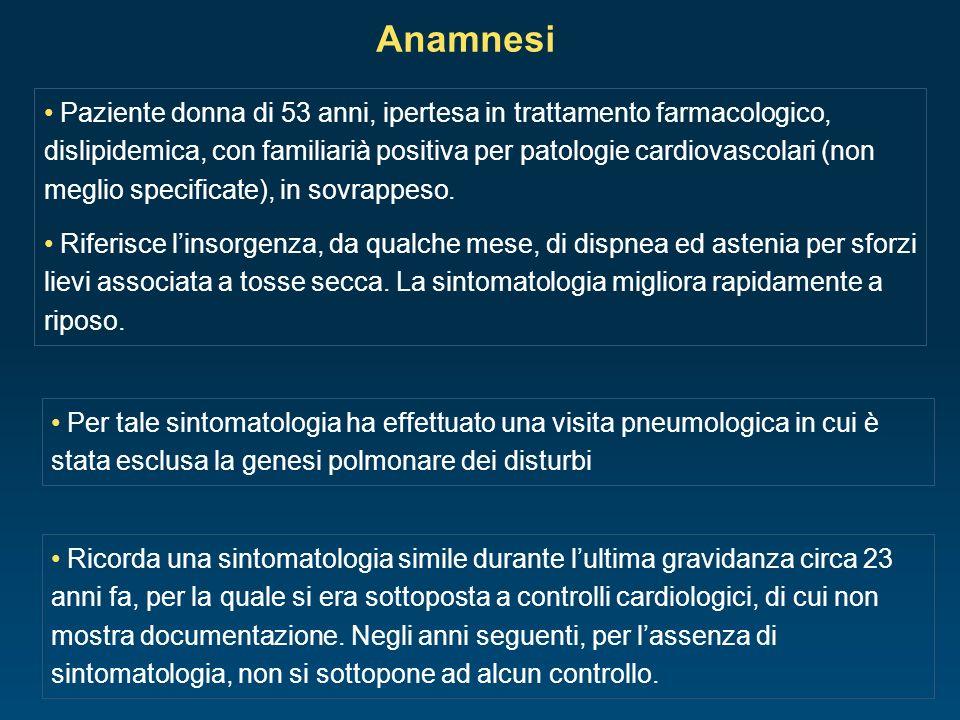 Anamnesi Paziente donna di 53 anni, ipertesa in trattamento farmacologico, dislipidemica, con familiarià positiva per patologie cardiovascolari (non m
