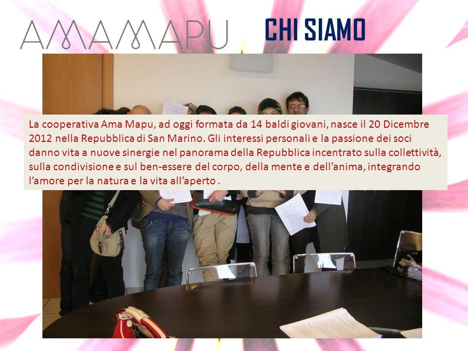 CHI SIAMO La cooperativa Ama Mapu, ad oggi formata da 14 baldi giovani, nasce il 20 Dicembre 2012 nella Repubblica di San Marino. Gli interessi person