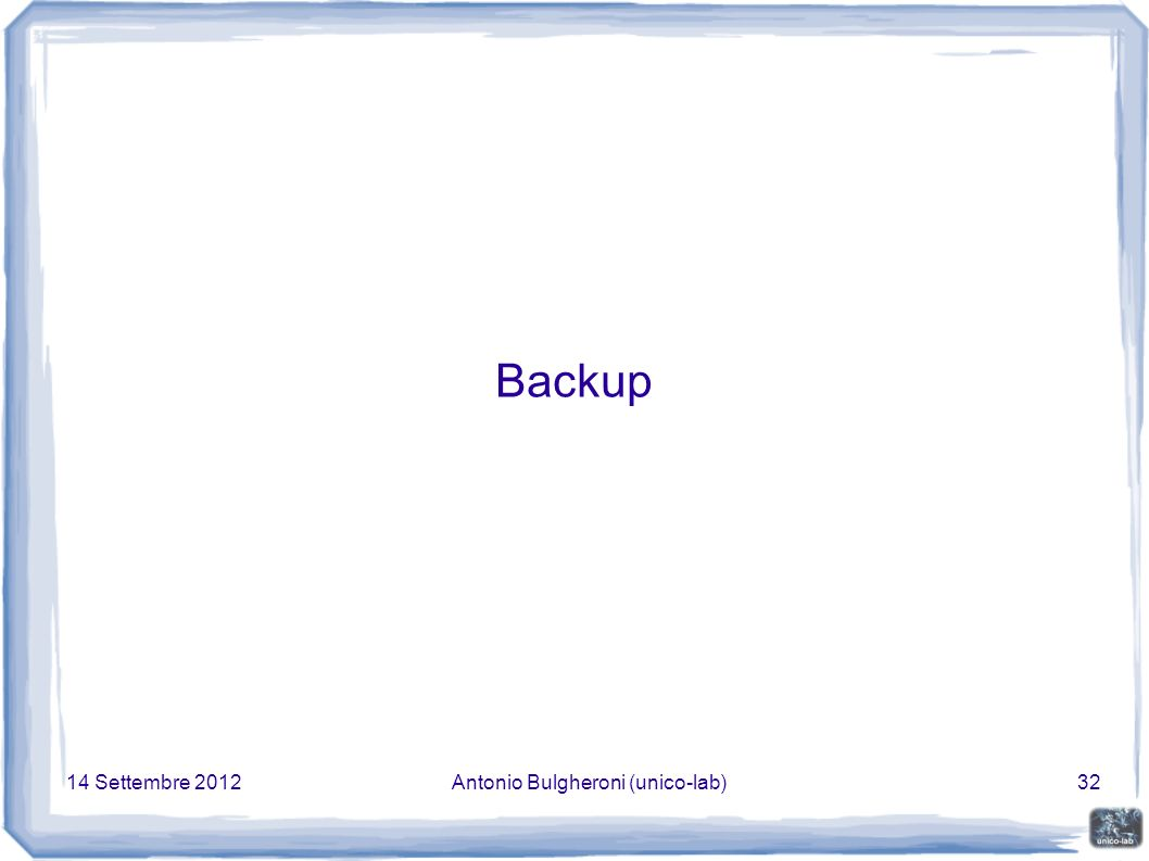 14 Settembre 2012Antonio Bulgheroni (unico-lab)32 Backup