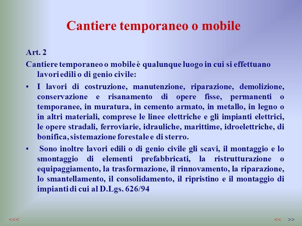 Cantiere temporaneo o mobile Art. 2 Cantiere temporaneo o mobile è qualunque luogo in cui si effettuano lavori edili o di genio civile: I lavori di co