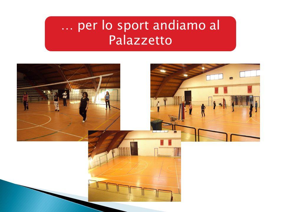 … per lo sport andiamo al Palazzetto