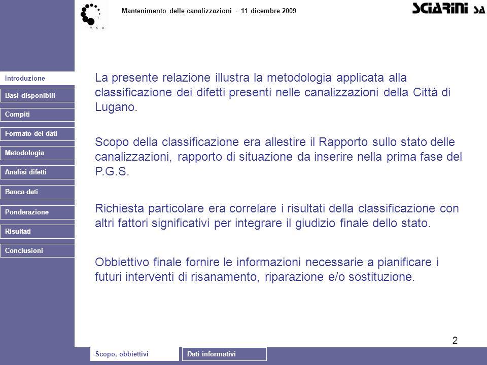 2 Introduzione Basi disponibili Compiti Formato dei dati Metodologia Mantenimento delle canalizzazioni - 11 dicembre 2009 Banca-dati La presente relaz