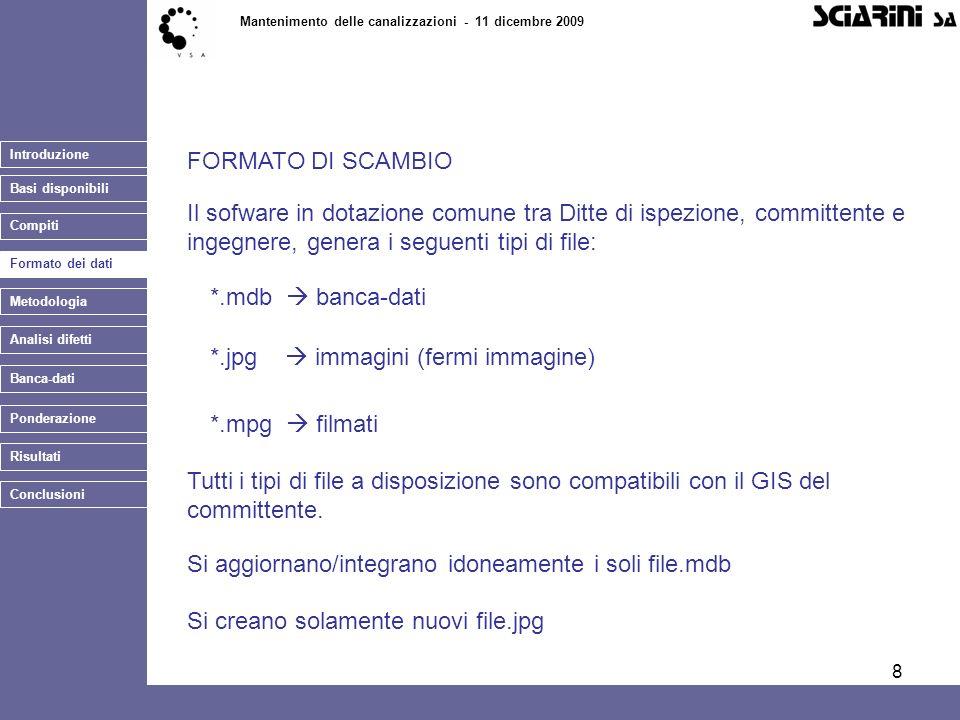 8 Introduzione Basi disponibili Mantenimento delle canalizzazioni - 11 dicembre 2009 Banca-dati FORMATO DI SCAMBIO Ponderazione Conclusioni Risultati