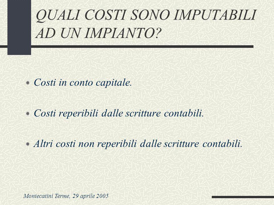 Montecatini Terme, 29 aprile 2005 QUALI COSTI SONO IMPUTABILI AD UN IMPIANTO? Costi in conto capitale. Costi reperibili dalle scritture contabili. Alt