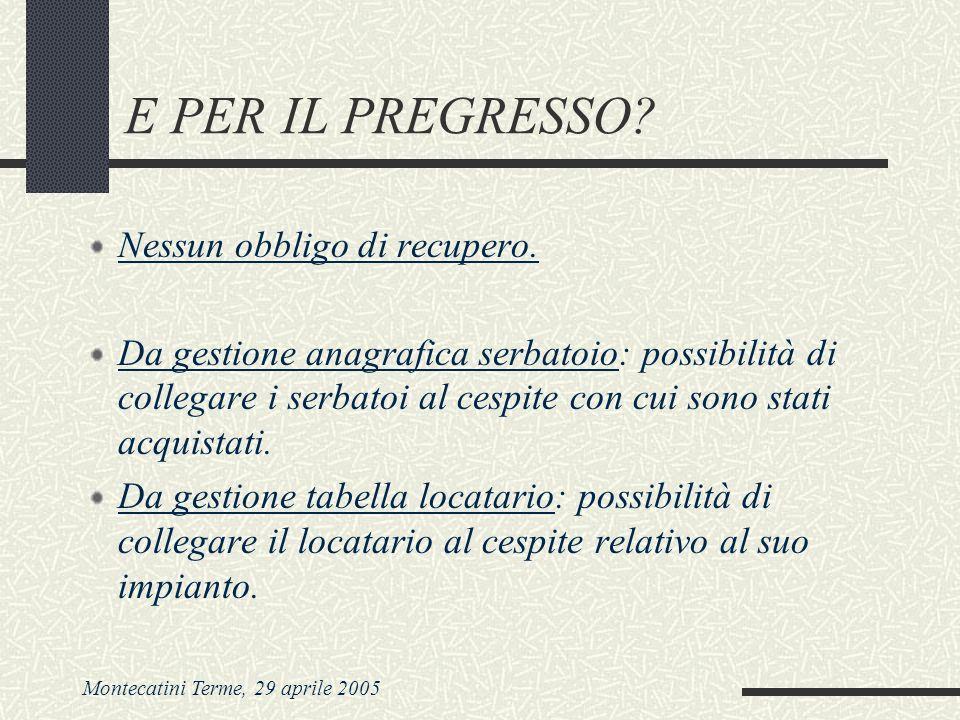 Montecatini Terme, 29 aprile 2005 MA NON SOLO… Da gestione beni ammortizzabili: possibilità di selezionare la matricola del serbatoio o il codice dellimpianto.