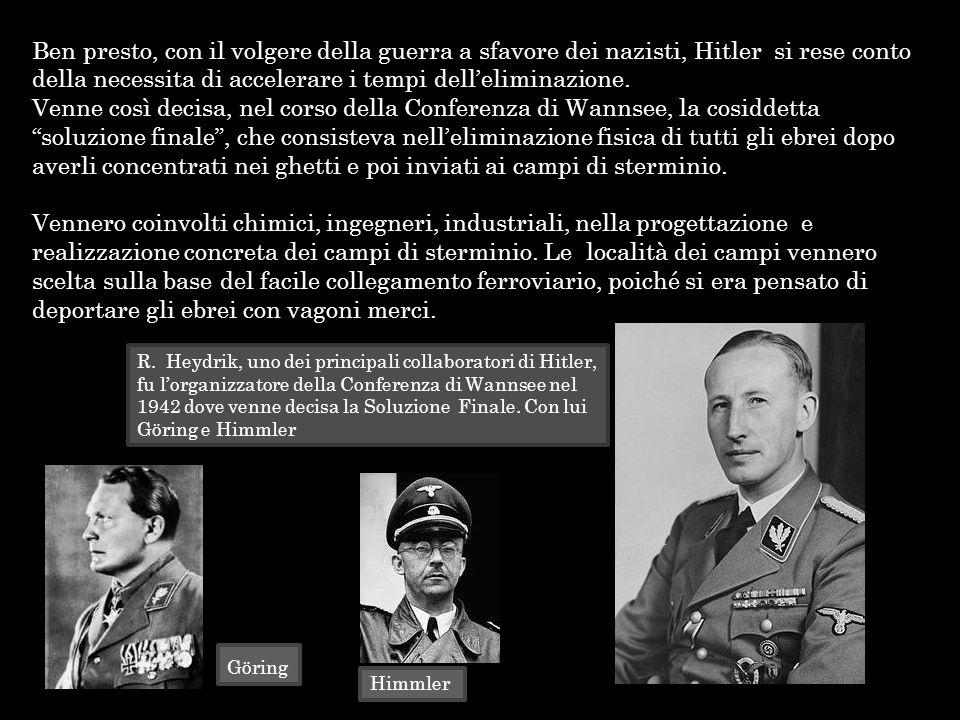 Ben presto, con il volgere della guerra a sfavore dei nazisti, Hitler si rese conto della necessita di accelerare i tempi delleliminazione. Venne così