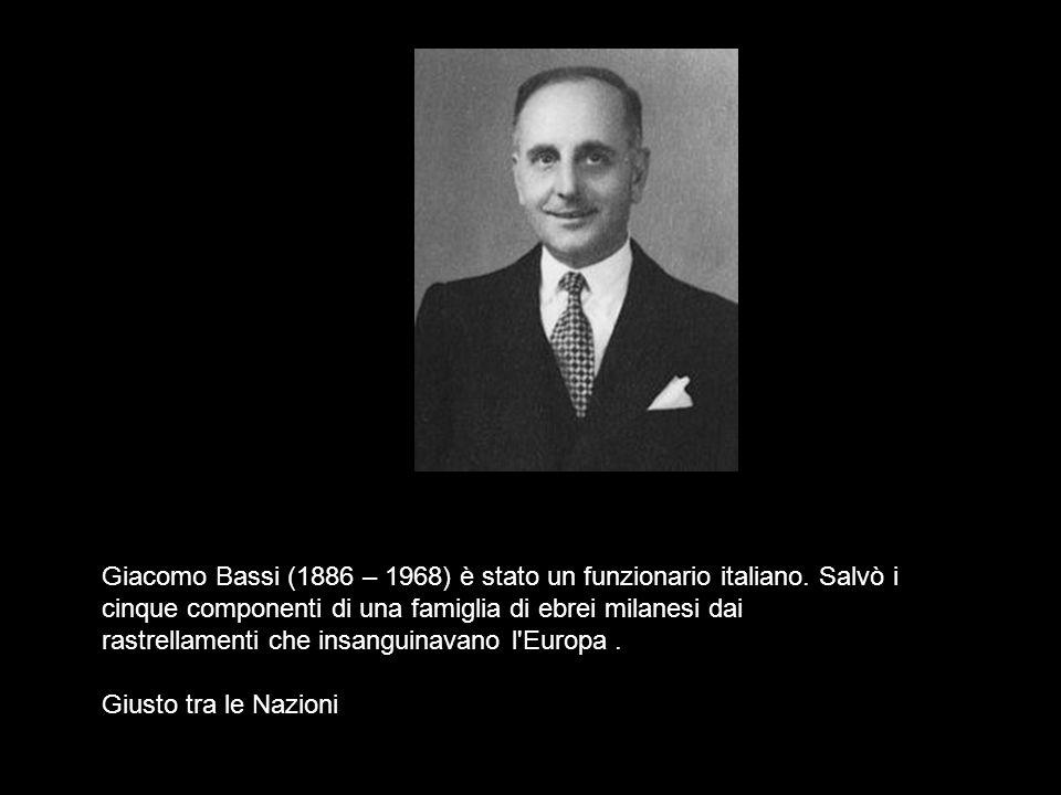 Giacomo Bassi (1886 – 1968) è stato un funzionario italiano. Salvò i cinque componenti di una famiglia di ebrei milanesi dai rastrellamenti che insang