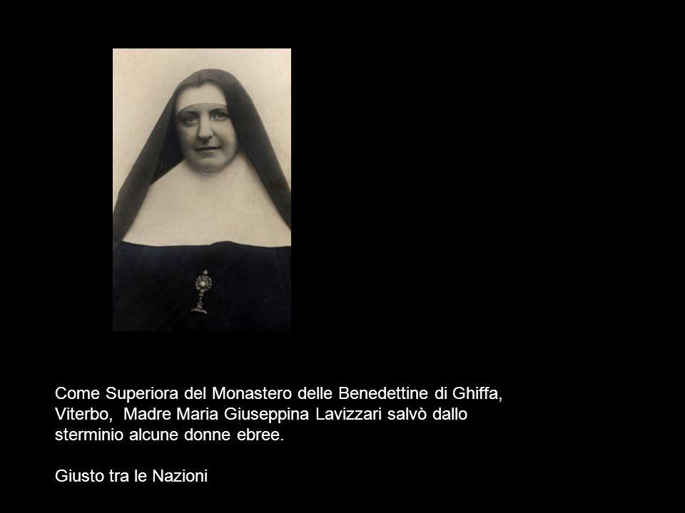 Come Superiora del Monastero delle Benedettine di Ghiffa, Viterbo, Madre Maria Giuseppina Lavizzari salvò dallo sterminio alcune donne ebree. Giusto t