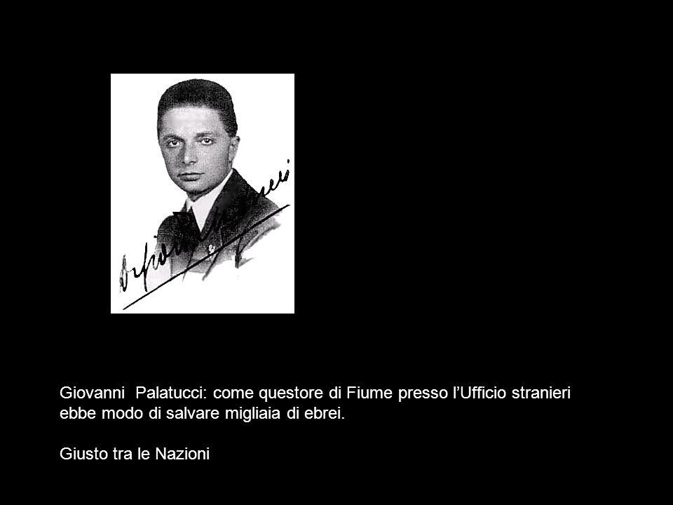 Giovanni Palatucci: come questore di Fiume presso lUfficio stranieri ebbe modo di salvare migliaia di ebrei. Giusto tra le Nazioni