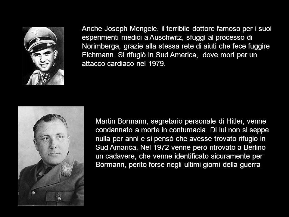 Anche Joseph Mengele, il terribile dottore famoso per i suoi esperimenti medici a Auschwitz, sfuggì al processo di Norimberga, grazie alla stessa rete
