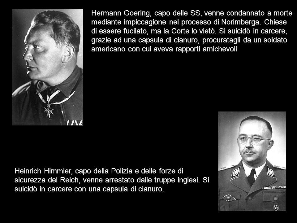 Hermann Goering, capo delle SS, venne condannato a morte mediante impiccagione nel processo di Norimberga. Chiese di essere fucilato, ma la Corte lo v