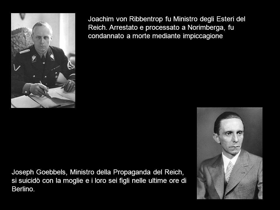 Joachim von Ribbentrop fu Ministro degli Esteri del Reich. Arrestato e processato a Norimberga, fu condannato a morte mediante impiccagione Joseph Goe