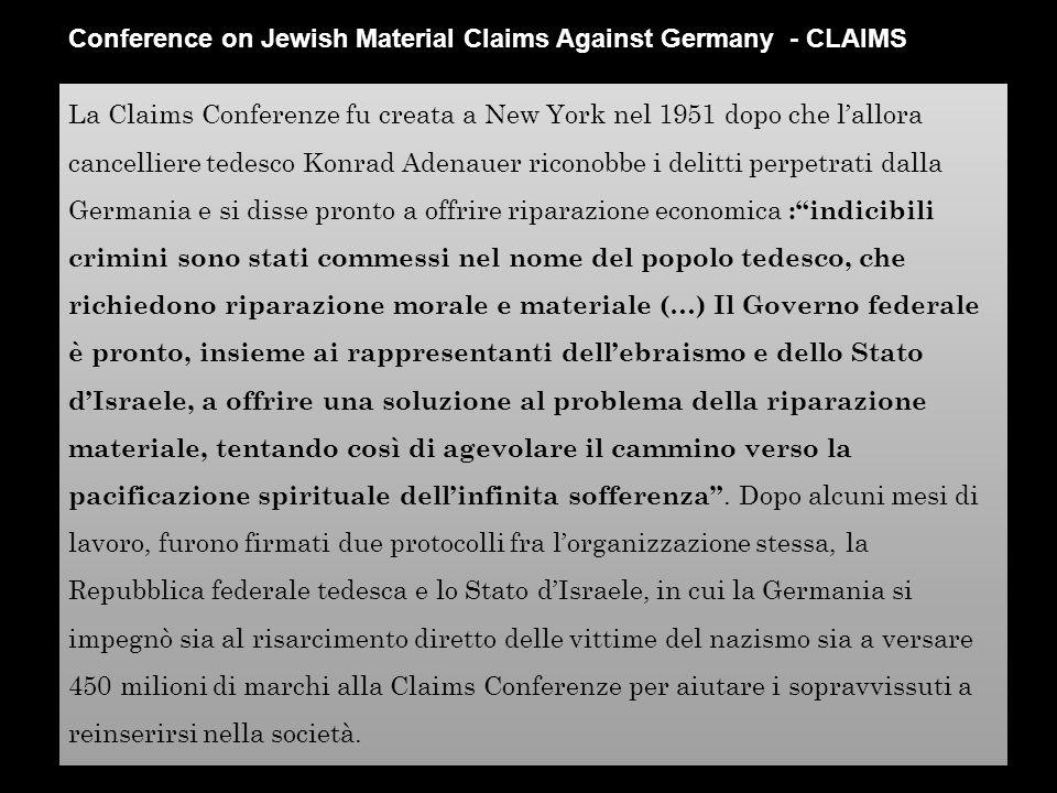 La Claims Conferenze fu creata a New York nel 1951 dopo che lallora cancelliere tedesco Konrad Adenauer riconobbe i delitti perpetrati dalla Germania