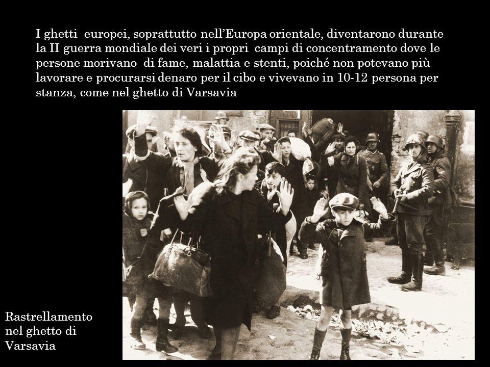 I ghetti europei, soprattutto nellEuropa orientale, diventarono durante la II guerra mondiale dei veri i propri campi di concentramento dove le person