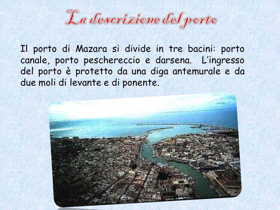 Il porto di Mazara si divide in tre bacini: porto canale, porto peschereccio e darsena.