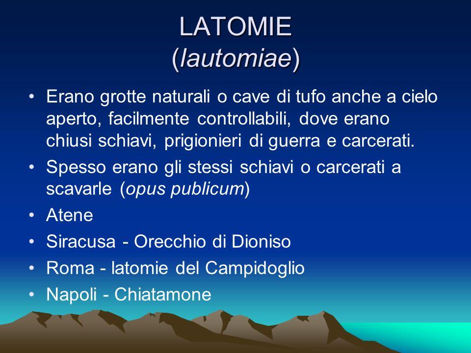 LATOMIE (lautomiae) Erano grotte naturali o cave di tufo anche a cielo aperto, facilmente controllabili, dove erano chiusi schiavi, prigionieri di gue