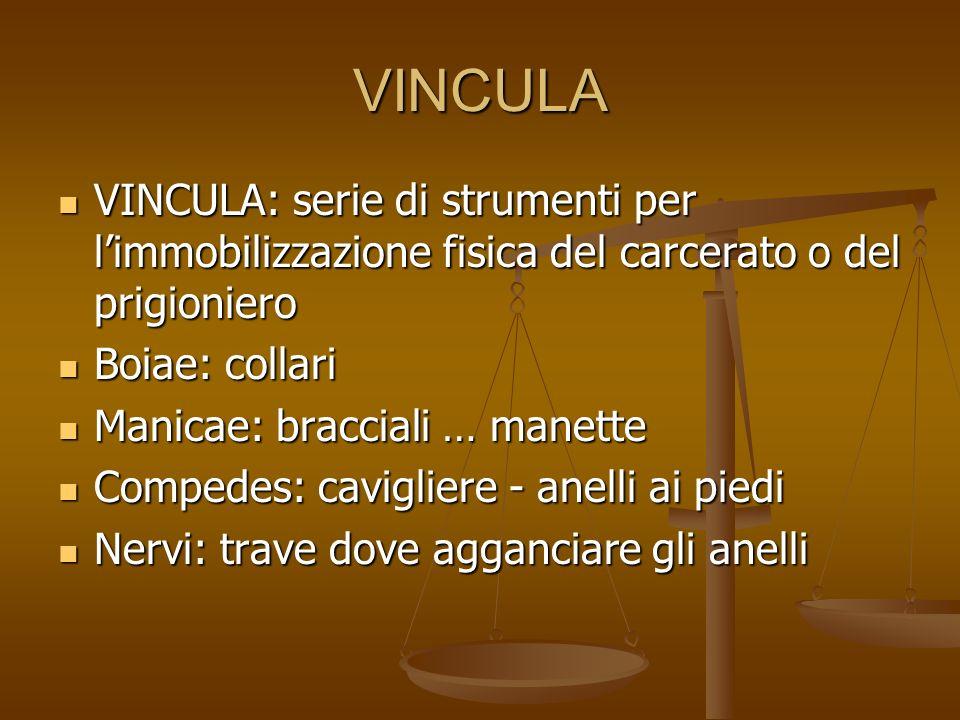 VINCULA VINCULA: serie di strumenti per limmobilizzazione fisica del carcerato o del prigioniero VINCULA: serie di strumenti per limmobilizzazione fis