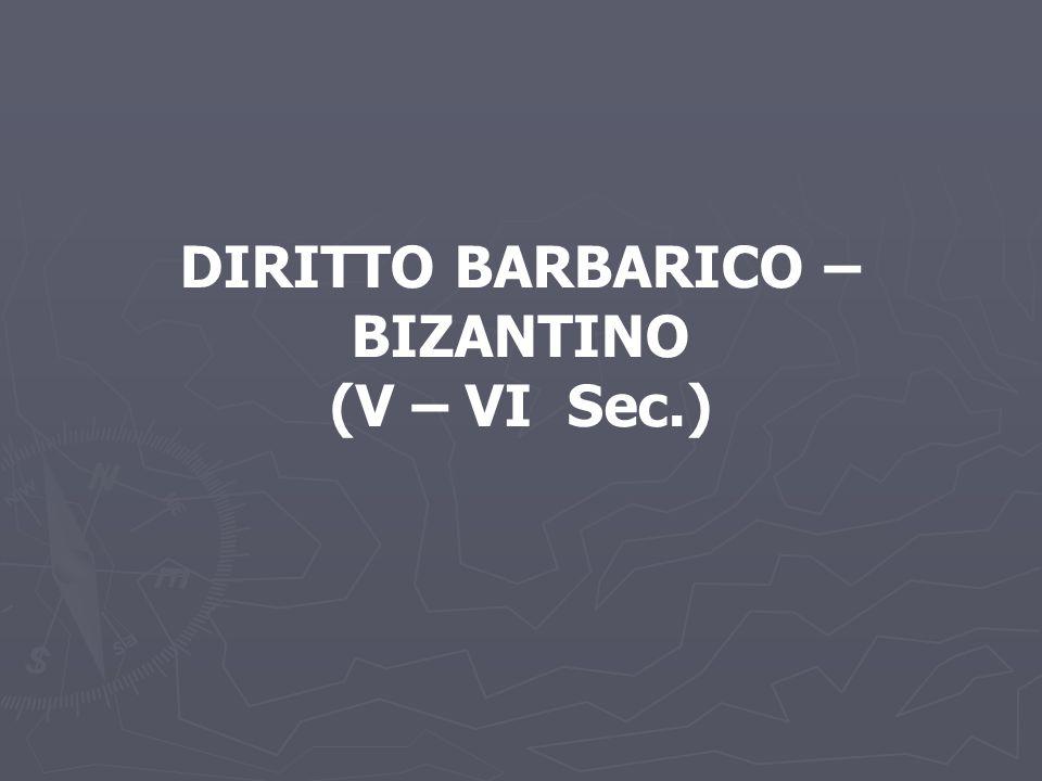 DIRITTO BARBARICO – BIZANTINO (V – VI Sec.)
