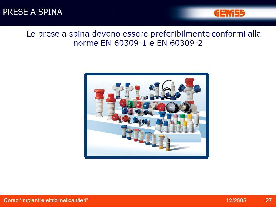 27 12/2005 Corso Impianti elettrici nei cantieri Le prese a spina devono essere preferibilmente conformi alla norme EN 60309-1 e EN 60309-2 PRESE A SP
