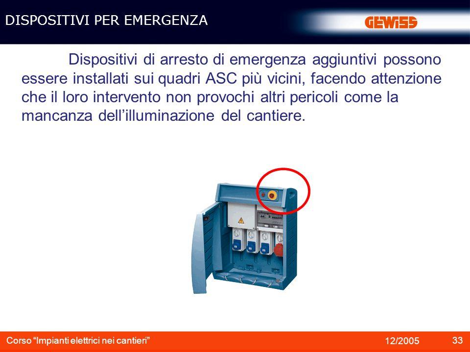 33 12/2005 Corso Impianti elettrici nei cantieri Dispositivi di arresto di emergenza aggiuntivi possono essere installati sui quadri ASC più vicini, f
