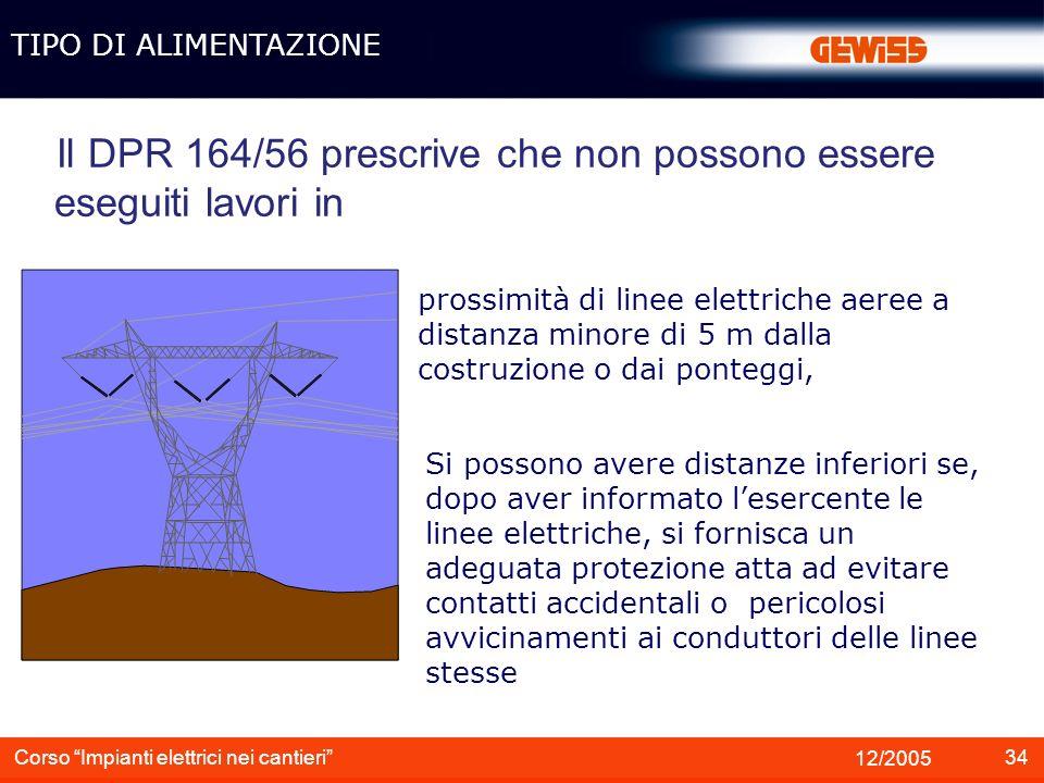 34 12/2005 Corso Impianti elettrici nei cantieri Il DPR 164/56 prescrive che non possono essere eseguiti lavori in TIPO DI ALIMENTAZIONE Si possono av