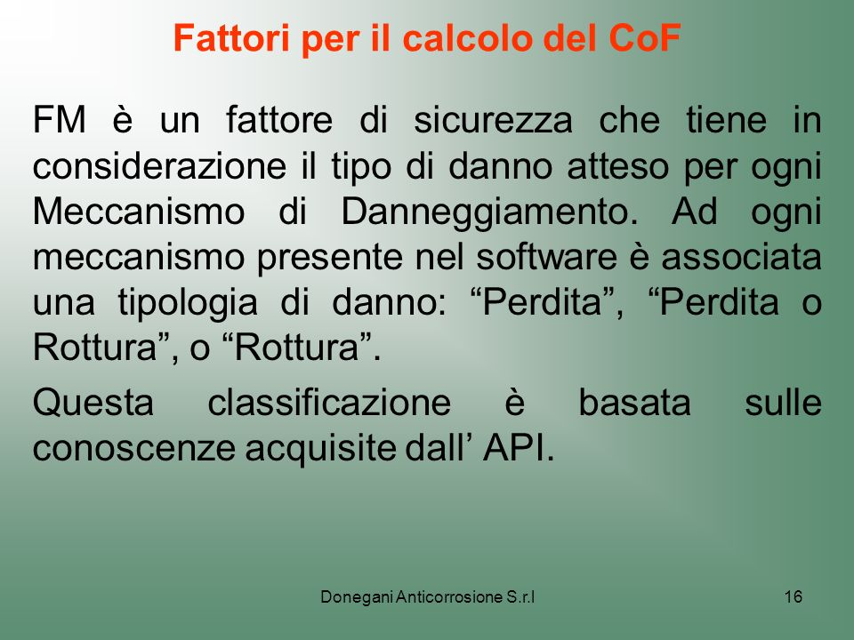 Donegani Anticorrosione S.r.l16 Fattori per il calcolo del CoF FM è un fattore di sicurezza che tiene in considerazione il tipo di danno atteso per og