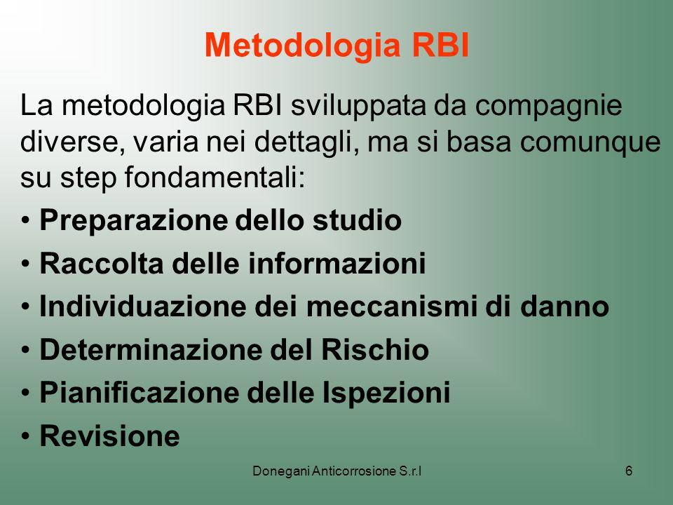 Donegani Anticorrosione S.r.l6 Metodologia RBI La metodologia RBI sviluppata da compagnie diverse, varia nei dettagli, ma si basa comunque su step fon