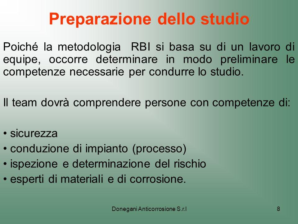 Donegani Anticorrosione S.r.l8 Preparazione dello studio Poiché la metodologia RBI si basa su di un lavoro di equipe, occorre determinare in modo prel