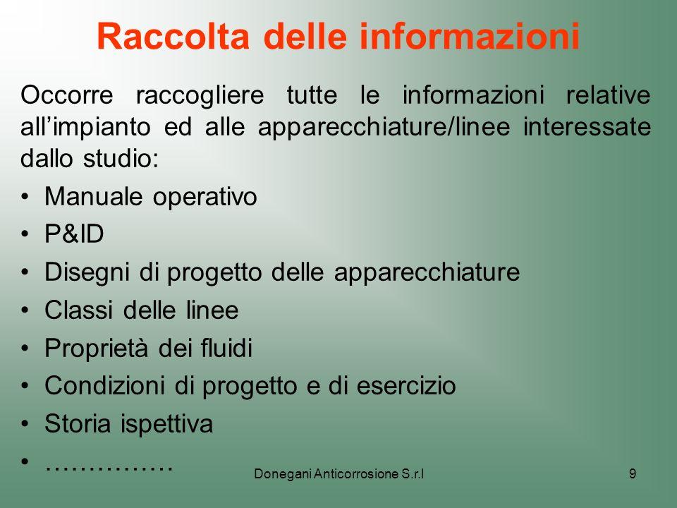 Donegani Anticorrosione S.r.l9 Raccolta delle informazioni Occorre raccogliere tutte le informazioni relative allimpianto ed alle apparecchiature/line