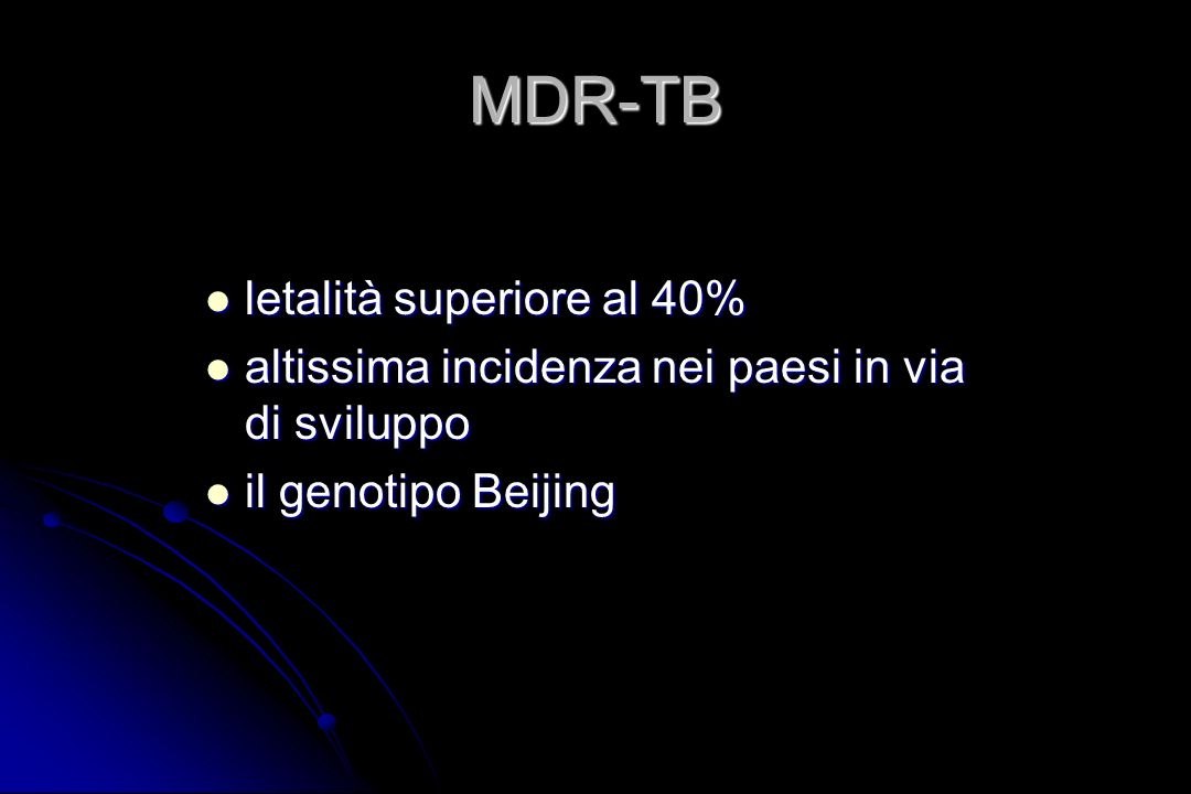 MDR-TB letalità superiore al 40% letalità superiore al 40% altissima incidenza nei paesi in via di sviluppo altissima incidenza nei paesi in via di sv