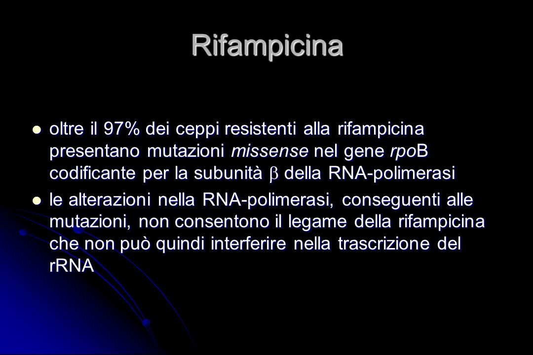 Rifampicina oltre il 97% dei ceppi resistenti alla rifampicina presentano mutazioni missense nel gene rpoB codificante per la subunità della RNA-polim