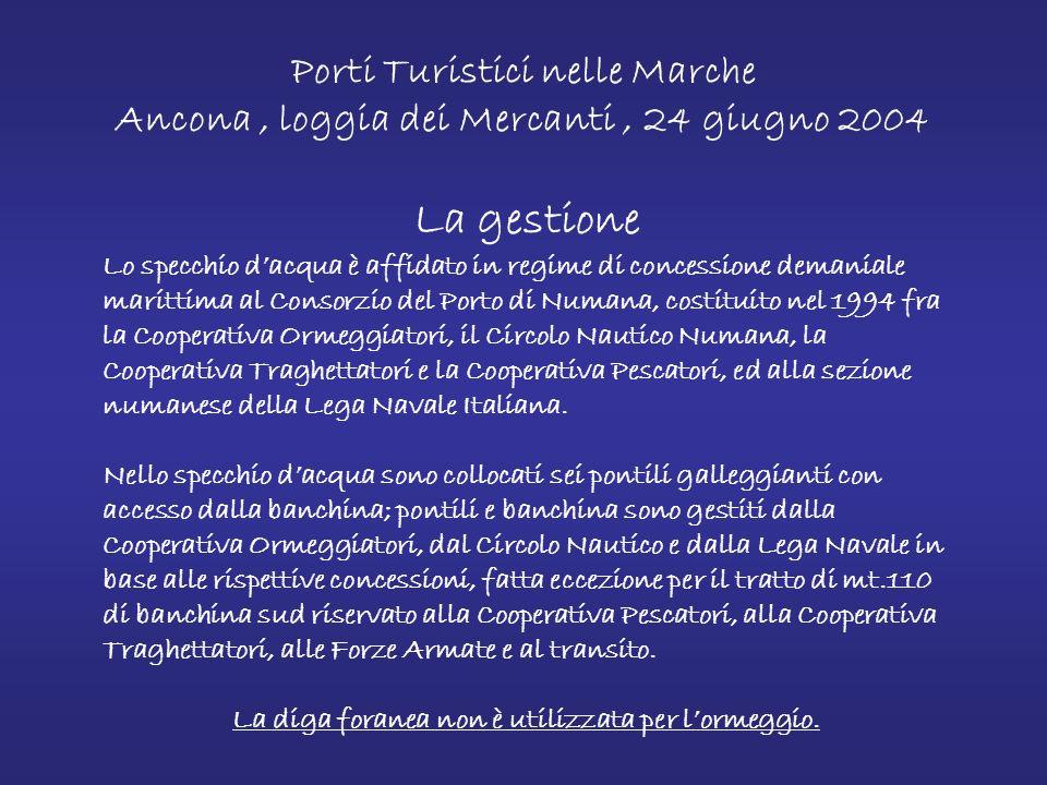 Porti Turistici nelle Marche Ancona, loggia dei Mercanti, 24 giugno 2004 800 posti barca Strutture portuali per 350 mq Due uscite una ( Nord e Sud) e una sola entrata (solo da Sud) Numero stimato di barche ormeggiate nel 2003 : 1.300