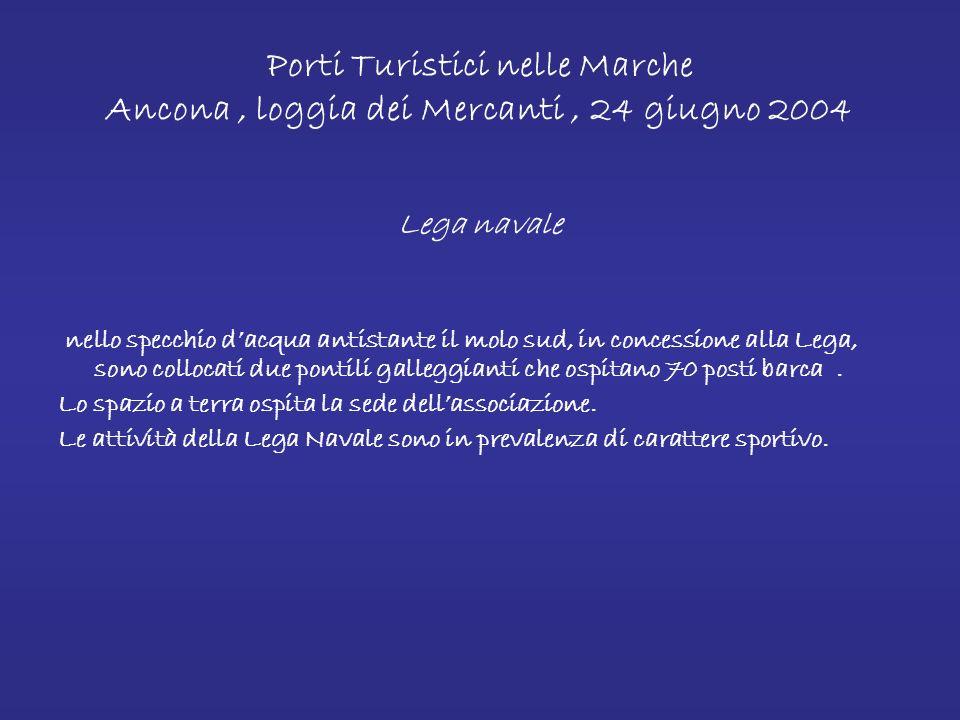 Porti Turistici nelle Marche Ancona, loggia dei Mercanti, 24 giugno 2004 Circolo Nautico Numana Il Circolo gestisce uno dei pontili galleggianti (lato nord), alcuni ormeggi della banchina antistante il piazzale e la banchina del molo nord per un totale di 94 posti barca Il Circolo Nautico offre ai soci servizio di manutenzione meccanica e servizio di alaggio tramite gru fissa e scivolo posto in testa al molo nord.