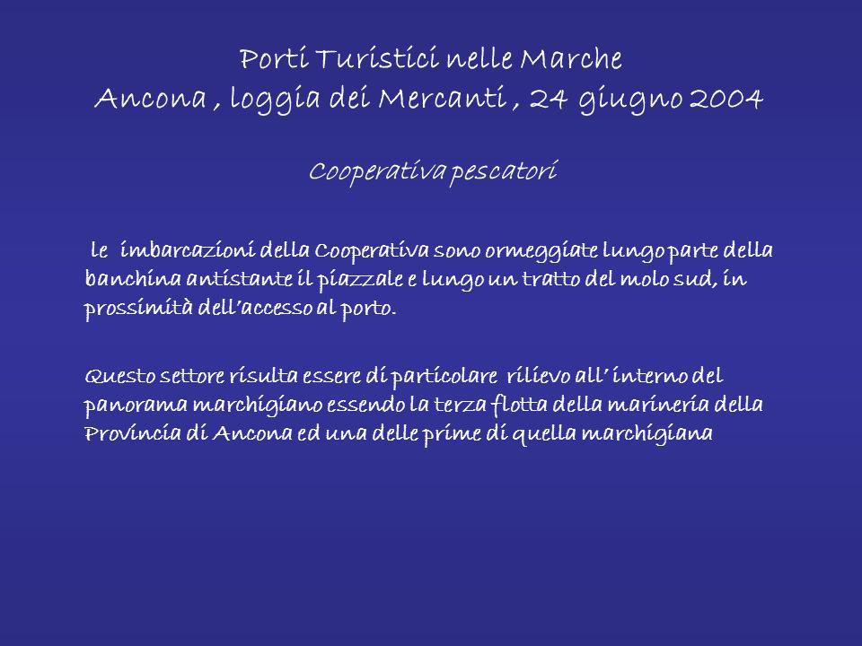 Porti Turistici nelle Marche Ancona, loggia dei Mercanti, 24 giugno 2004 Associazione traghettatori gestisce un servizio di trasporto e organizzazione di gite turistiche lungo la costa del Conero.Attualmente la Cooperativa possiede quattro imbarcazioni ormeggiate alla banchina del molo sud; lufficio e la biglietteria si trovano in ambito preportuale in prossimità del parcheggio.
