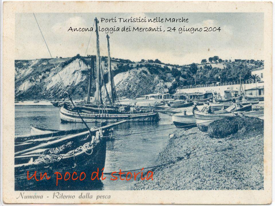 Porti Turistici nelle Marche Ancona, loggia dei Mercanti, 24 giugno 2004 IL PORTO TURISTICO DI NUMANA R elatore Dott.