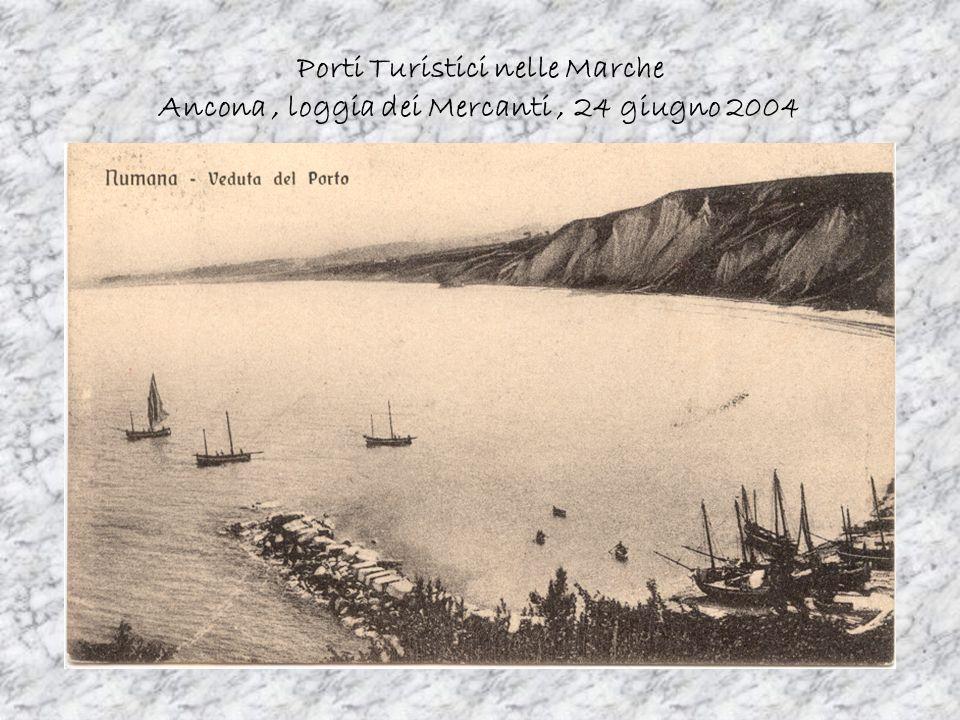 Porti Turistici nelle Marche Ancona, loggia dei Mercanti, 24 giugno 2004 I Numanesi lo hanno visto nascere come porto commerciale poi decadere e quindi rinascere.