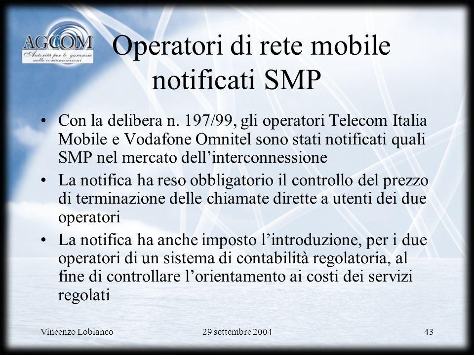 Vincenzo Lobianco29 settembre 200443 Operatori di rete mobile notificati SMP Con la delibera n.
